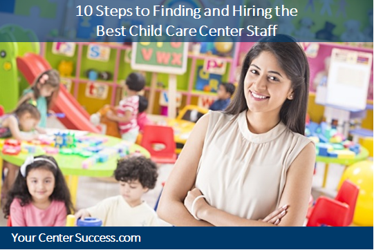 10 Steps to Finding and Hiring the Best Child Care Center Staff