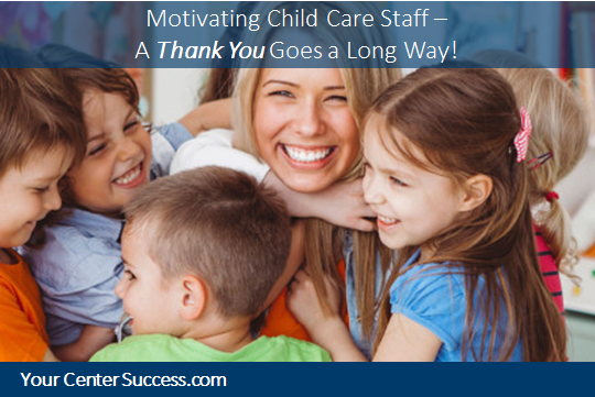 Motivating Child Care Staff - A Thank You Goes a Long Way!