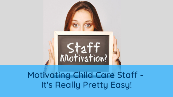 Motivating Child Care Staff - It's Really Pretty Easy!