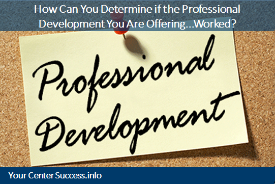 How Can You Determine if the Professional Development You Are Offering...Worked?