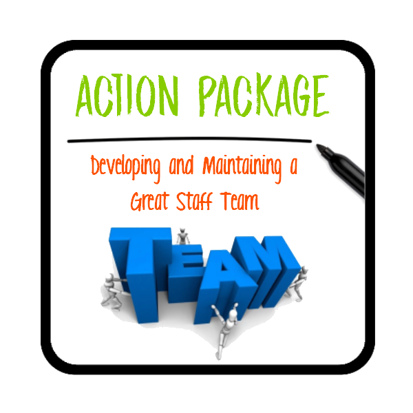 ACTION PACKAGE - Developing and Maintaining a Great Staff Team