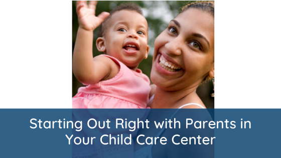 Starting Out Right with Parents in Your Child Care Center