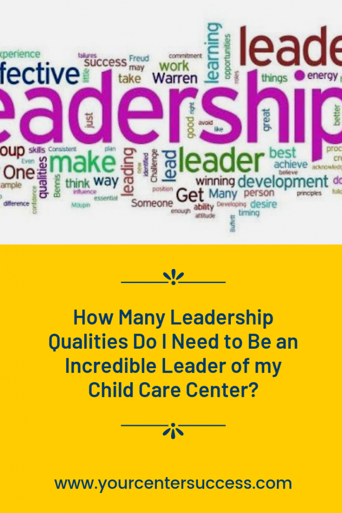 How Many Leadership Qualities Do I Need to Be an Incredible Leader of my Child Care Center?
