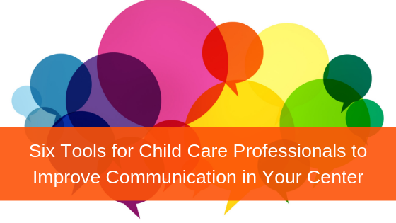 Six Tools for Child Care Professionals to Improve Communication in Your Center