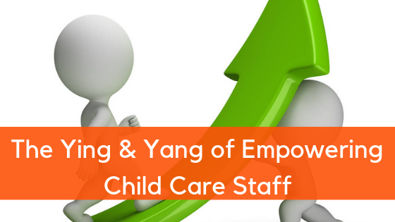 The Ying & Yang of Empowering Child Care Staff