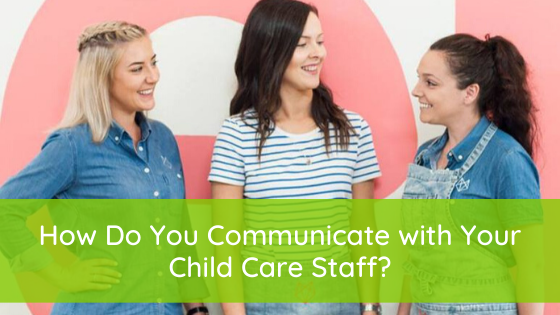 Communicate with Your Child Care Staff