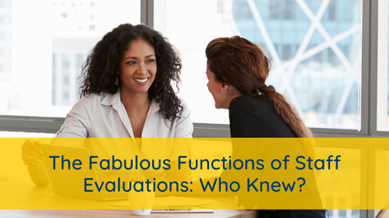The Fabulous Functions of Staff Evaluations: Who Knew?