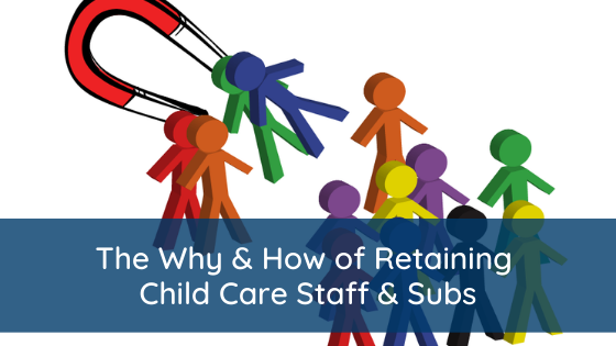 The Why & How of Retaining Child Care Staff & Subs