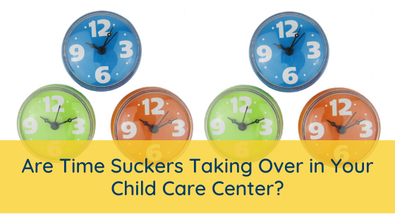 Are Time Suckers Taking Over in Your Child Care Center?